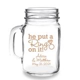 Personalized He Put a Ring on It Design 16oz Mason Jar Mug with Handle