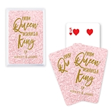 """Every Queen Deserves a King"" Design Custom Playing Cards"