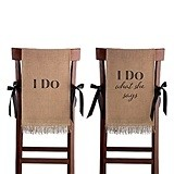 "Lillian Rose ""I Do; I Do What She Says"" Burlap Chair Covers"